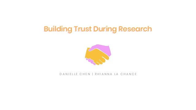 D A N I E L L E C H E N | R H I A N N A L A C H A N C E Building Trust During ResearchBuilding Trust During Research