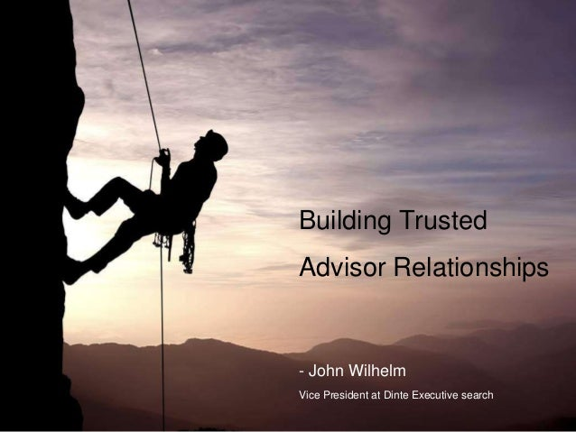 Building Trusted Advisor Relationships - John Wilhelm Vice President at Dinte Executive search