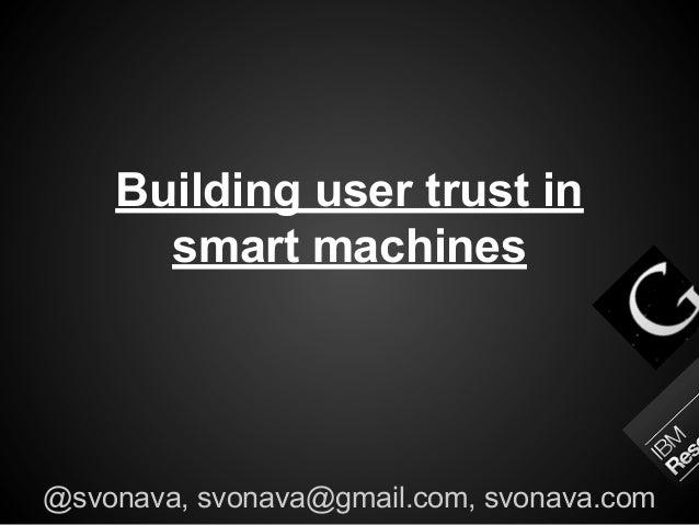 Building user trust in smart machines  @svonava, svonava@gmail.com, svonava.com