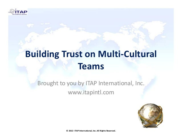 Building Trust on Multi‐Cultural  Teams Brought to you by ITAP International, Inc. www.itapintl.com  © 2013  ITAP Internat...