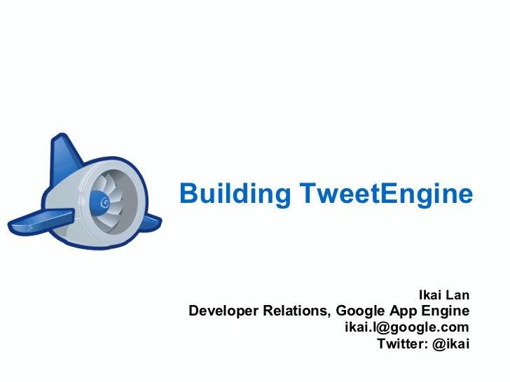 Building TweetEngine                                     Ikai Lan Developer Relations, Google App Engine                  ...
