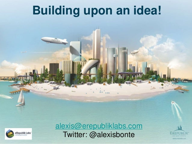 Building upon an idea! alexis@erepubliklabs.com Twitter: @alexisbonte