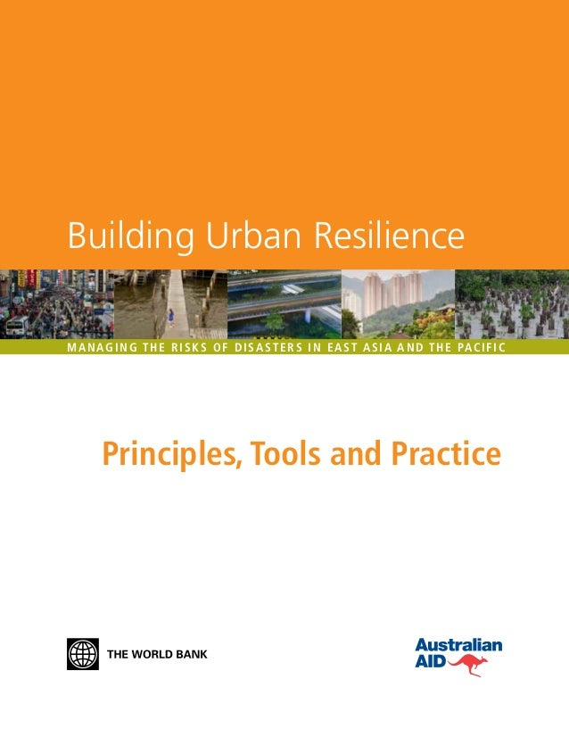 Principles, Tools and Practice Managing the Risks of Disasters in East Asia and the Pacific Building Urban Resilience