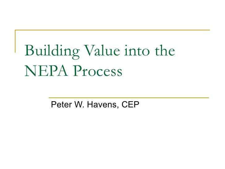 Building Value into the NEPA Process     Peter W. Havens, CEP