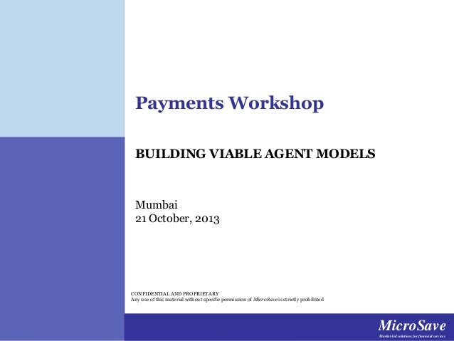 Payments Workshop BUILDING VIABLE AGENT MODELS  Mumbai 21 October, 2013  CONFIDENTIAL AND PROPRIETARY Any use of this mate...