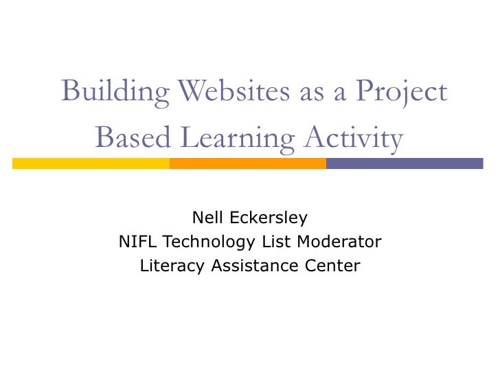 Building Websites as a Project Based Learning Activity   Nell Eckersley NIFL Technology List Moderator Literacy Assistance...