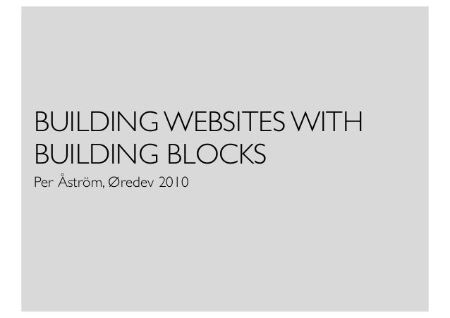 BUILDING WEBSITES WITH BUILDING BLOCKS Per Åström, Øredev 2010