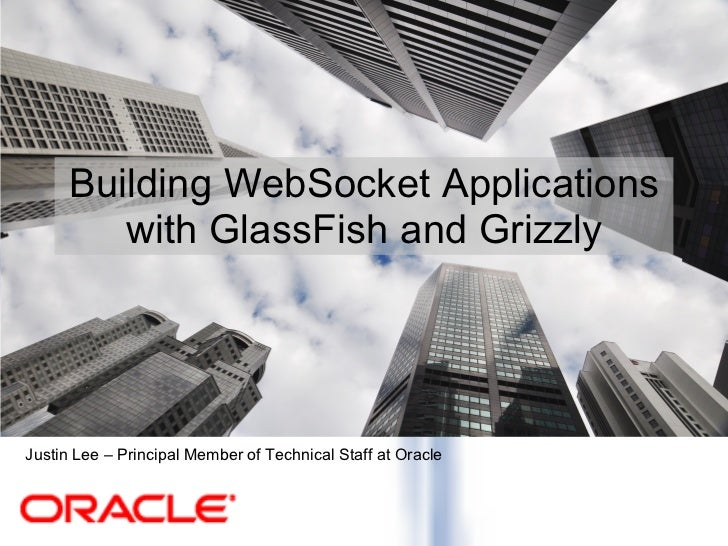 <ul>Building WebSocket Applications with GlassFish and Grizzly </ul><ul><li>Justin Lee – Principal Member of Technical Sta...