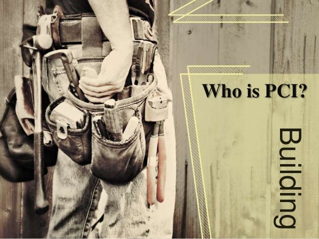 Who is PCI?       Building