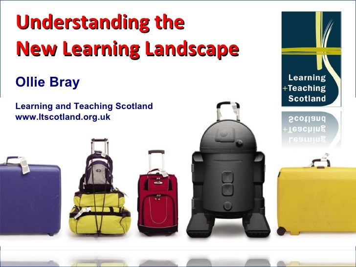 Understanding the New Learning Landscape Ollie Bray Learning and Teaching Scotland www.ltscotland.org.uk