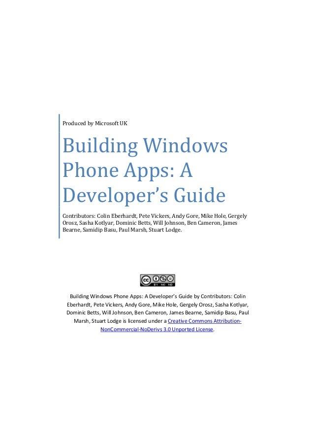 Produced by Microsoft UKBuilding WindowsPhone Apps: ADeveloper's GuideContributors: Colin Eberhardt, Pete Vickers, Andy Go...