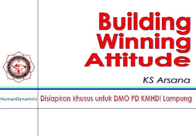 BUILDING WINNING ATTITUDE Tujuan program pelatihan motivasional Building Winning Attitude adalah memberi bekal pengetahuan...
