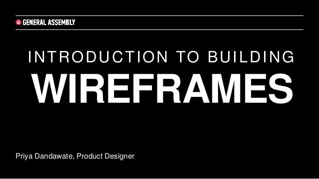 INTRODUCTION TO BUILDING WIREFRAMES Priya Dandawate, Product Designer