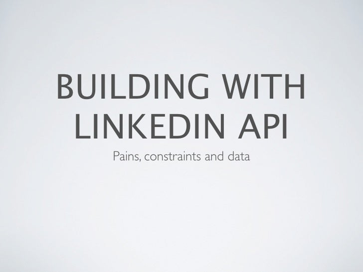 BUILDING WITH LINKEDIN API  Pains, constraints and data