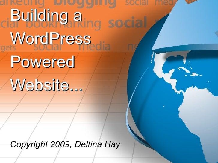 Building a  WordPress Powered  Website... Copyright 2009, Deltina Hay