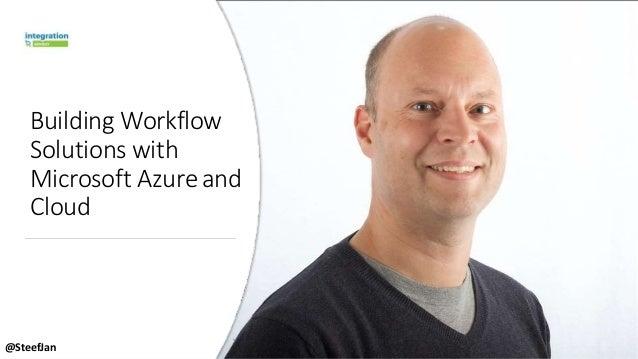 Building Workflow Solutions with Microsoft Azureand Cloud @SteefJan