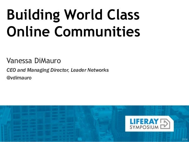 Building World Class Online Communities Vanessa DiMauro CEO and Managing Director, Leader Networks @vdimauro