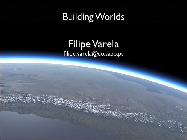Building Worlds  Filipe Varela   filipe.varela@co.sapo.pt
