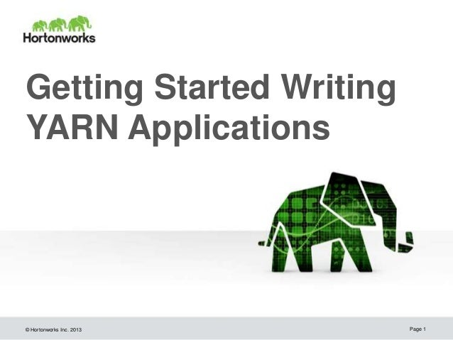 Getting Started Writing YARN Applications  © Hortonworks Inc. 2013  Page 1