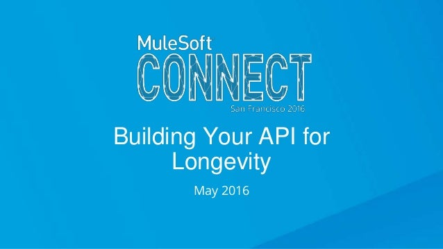 Building Your API for Longevity May 2016