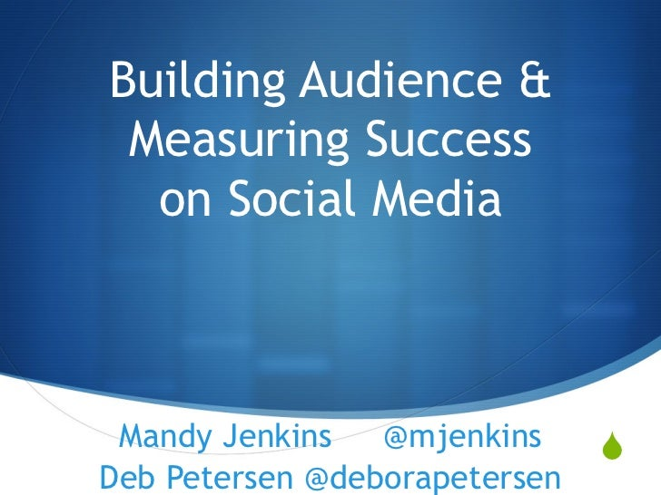 Building Audience & Measuring Success  on Social Media Mandy Jenkins   @mjenkins     SDeb Petersen @deborapetersen