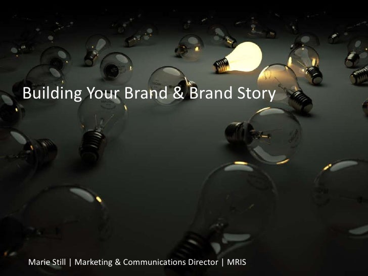 Building Your Brand & Brand Story<br />Marie Still | Marketing & Communications Director | MRIS<br />