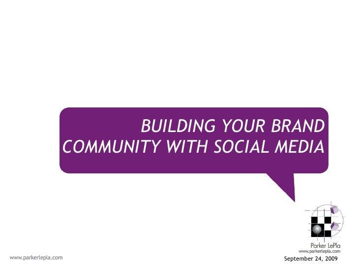 <ul><li>September 24, 2009  </li></ul>BUILDING YOUR BRAND COMMUNITY WITH SOCIAL MEDIA