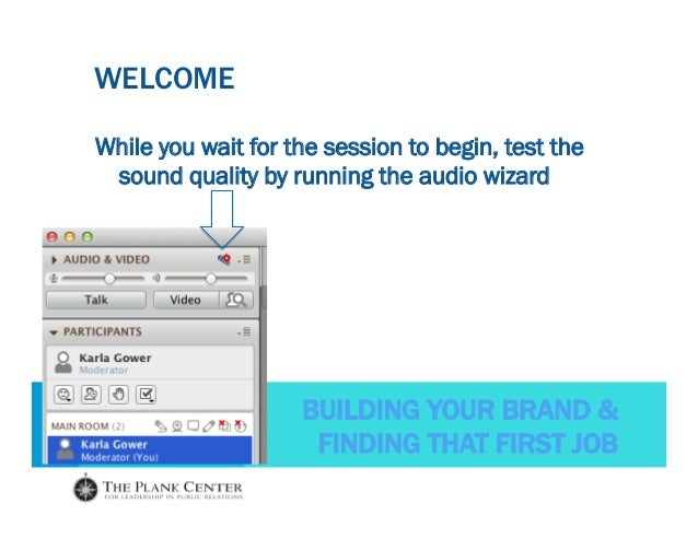 BUILDING YOUR BRAND & FINDING THAT FIRST JOB WELCOME While you wait for the session to begin, test the sound quality by ru...