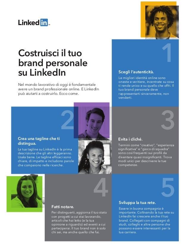 1 2 3 4 5 Nel mondo lavorativo di oggi è fondamentale avere un brand professionale online. E LinkedIn può aiutarti a costr...