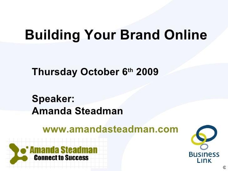 Building Your Brand Online Speaker: Amanda Steadman  www.amandasteadman.com  Thursday October 6 th  2009