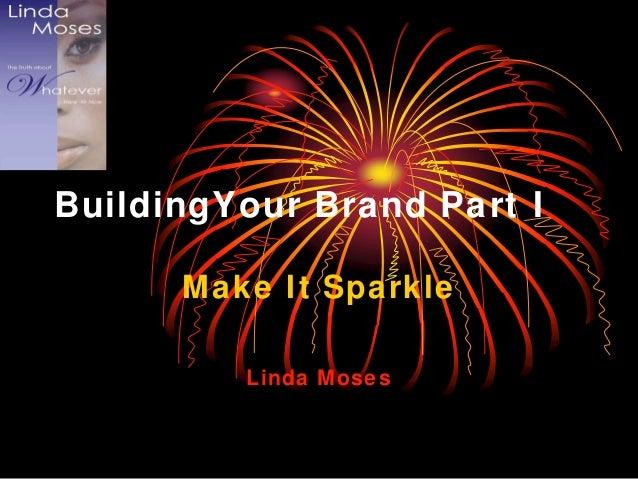 BuildingYour Brand Part I Make It Sparkle Linda Moses