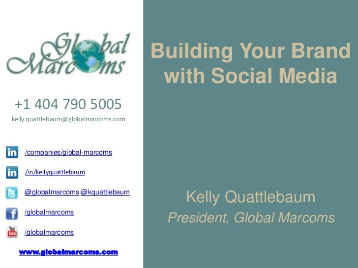 Building Your Brand                                       with Social Media+1 404 790 5005kelly.quattlebaum@globalmarcoms....