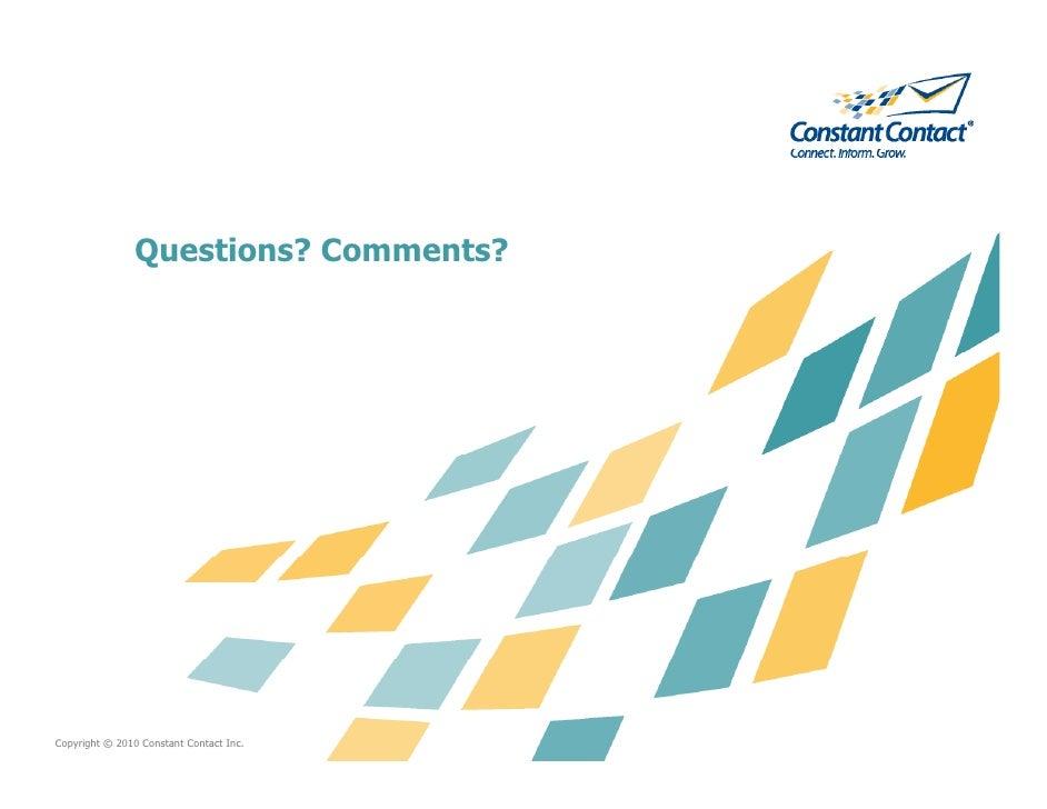 Questions? Comments?     Copyright © 2010 Constant Contact Inc.