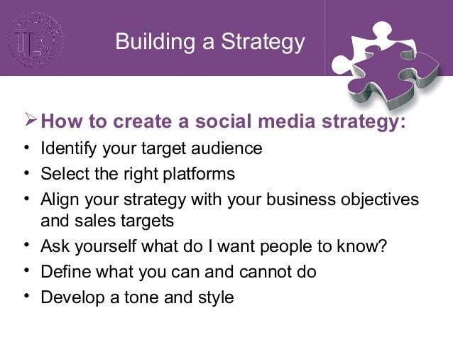 Building a Strategy Howtocreateasocialmediastrategy: • Identify key staff members to involve • Educate staff member...