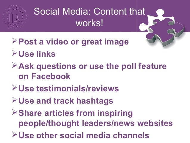 Social Media: Content that works! Competitions/promotions Inspiring quotes Top 10 Lists or Dos & Don'ts Lists Tell the...