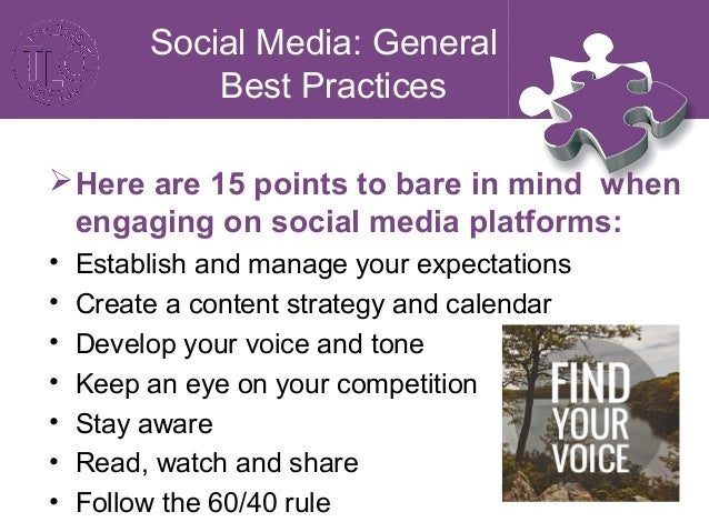 Social Media: General Best Practices • Think different • Commit, 100%!!!!! • Monitor your success • Use rich media (videos...