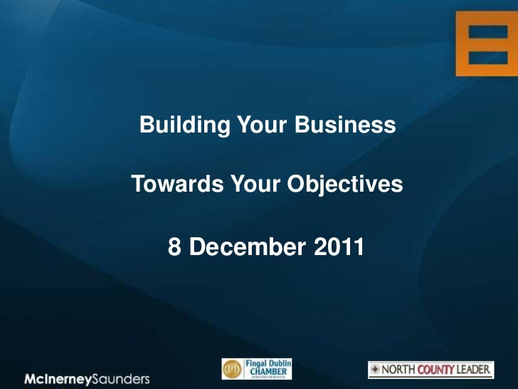 Building Your BusinessTowards Your Objectives   8 December 2011