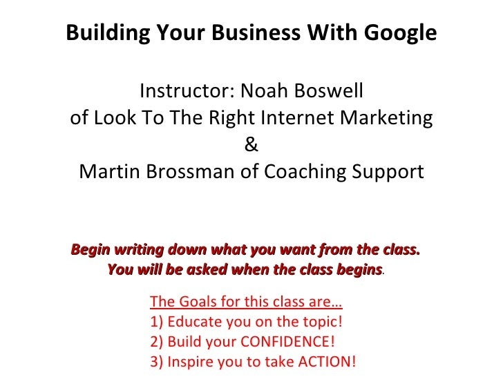 Building Your Business With Google Instructor: Noah Boswell of Look To The Right Internet Marketing & Martin Brossman of C...