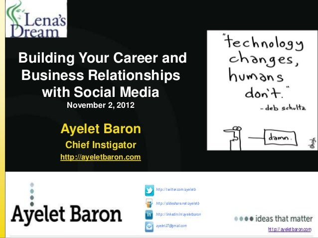 Building Your Career andBusiness Relationships   with Social Media      November 2, 2012     Ayelet Baron      Chief Insti...