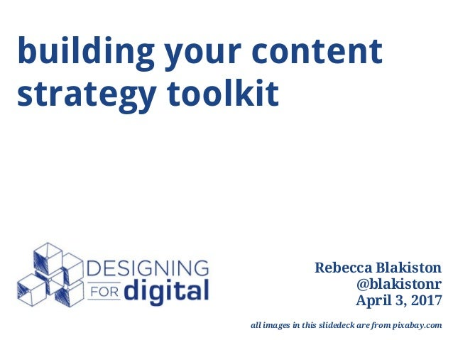 building your content strategy toolkit tiny Rebecca Blakiston @blakistonr April 3, 2017 all images in this slidedeck are f...