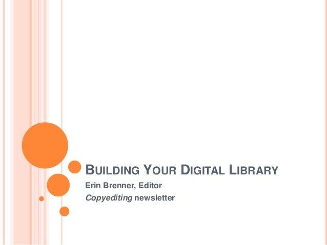 BUILDING YOUR DIGITAL LIBRARYErin Brenner, EditorCopyediting newsletter