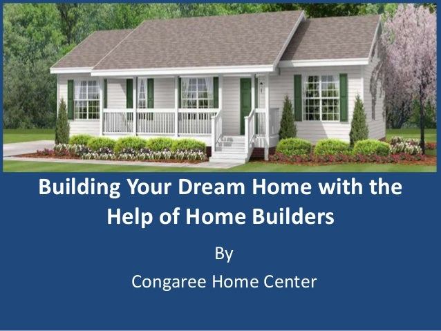 Building your dream home with the help of home builders for Dream house builders