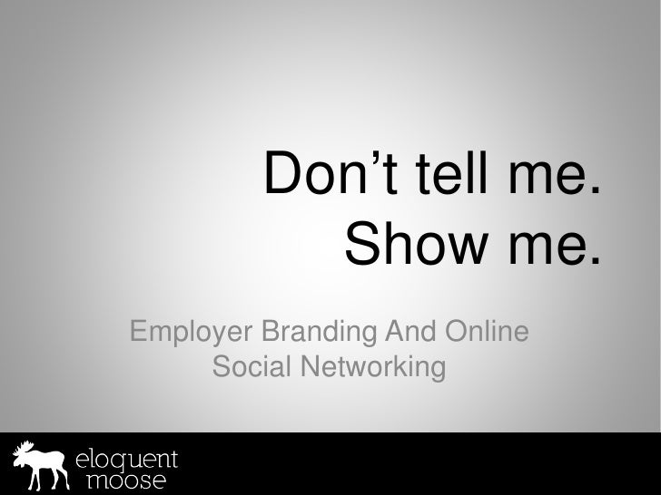 Don't tell me.            Show me. Employer Branding And Online      Social Networking
