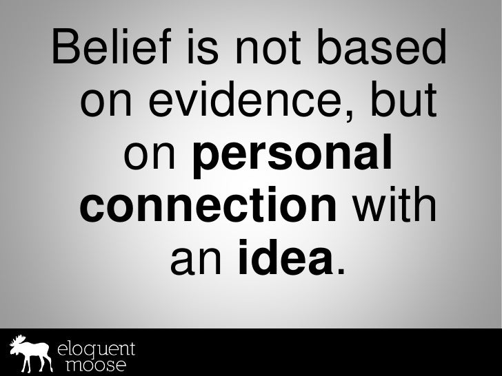 Belief is not based  on evidence, but    on personal  connection with       an idea.