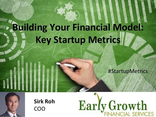 1 Sirk Roh COO Building Your Financial Model: Key Startup Metrics #StartupMetrics