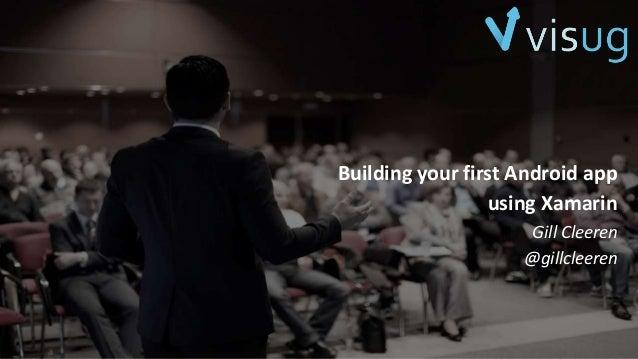 Building your first Android app using Xamarin Gill Cleeren @gillcleeren