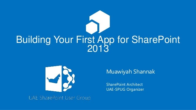 Building Your First App for SharePoint 2013 Muawiyah Shannak SharePoint Architect UAE-SPUG Organizer