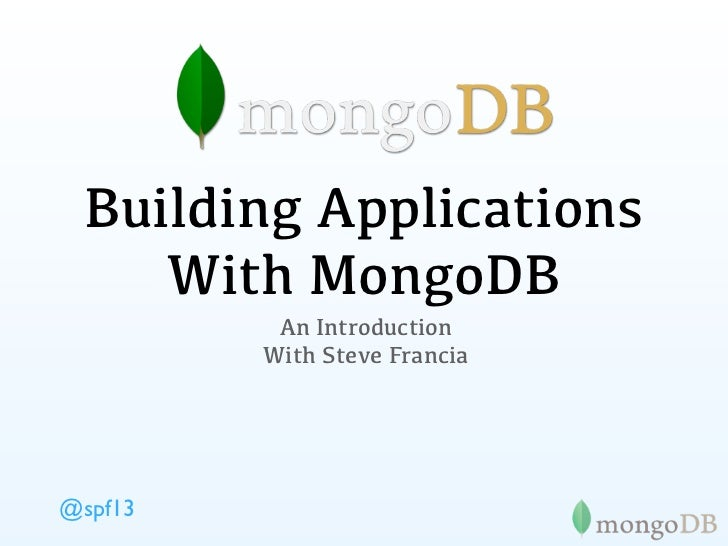 Building Applications    With MongoDB          An Introduction         With Steve Francia@spf13