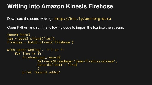 Writing into Amazon Kinesis Firehose Download the demo weblog: http://bit.ly/aws-big-data Open Python and run the followin...