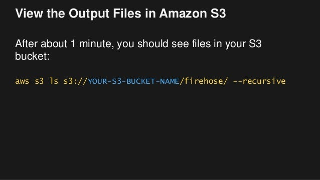 View the Output Files in Amazon S3 After about 1 minute, you should see files in your S3 bucket: aws s3 ls s3://YOUR-S3-BU...